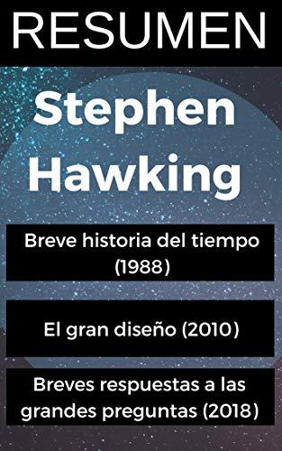 RESUMEN - Breve historia del tiempo + El gran diseño + Breves respuestas a las grandes preguntas:  Las ideas principales de los libros de STEPHEN HAWKING