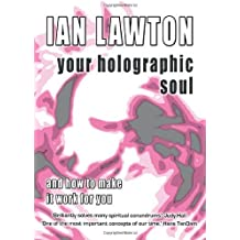 Your Holographic Soul: And How to Make it Work for You (Books of the Soul) by Ian Lawton (2010-03-01)