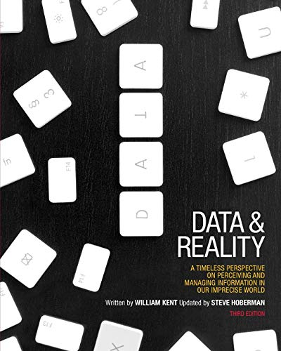 Data and Reality: A Timeless Perspective on Perceiving and Managing Information in Our Imprecise World, 3rd Edition por William Kent