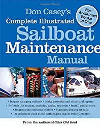 Don Casey's Complete Illustrated Sailboat Maintenance Manual: Including Inspecting the Aging Sailboat, Sailboat Hull and Deck Repair, Sailboat Refinishing, Sailbo by Don Casey (2005-10-06)