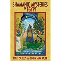 Shamanic Mysteries of Egypt: Awakening the Healing Power of the Heart