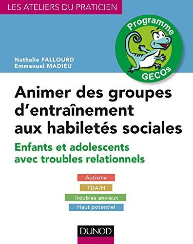 Animer des groupes d'entraînement aux habiletés sociales - Programme GECOs: Enfants et adolescents avec troubles relationnels : Autisme, TDA/H, Troubles anxieux, Haut potentiel par Nathalie Fallourd