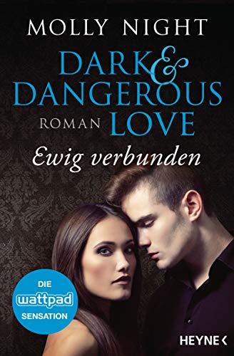 Dark and Dangerous Love – Ewig verbunden: Roman (Dark and Dangerous Love-Reihe, Band 2)