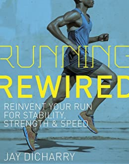 Running Rewired: Reinvent Your Run for Stability, Strength, and Speed (English Edition