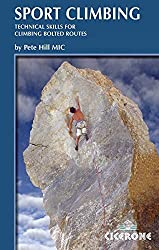 Sport Climbing: Techniques for Climbing Bolted Routes: Handbook of Technical Skills for Climbing Bolted Routes (Cicerone Guide)