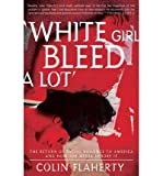 [ WHITE GIRL BLEED A LOT: THE RETURN OF RACIAL VIOLENCE TO AMERICA AND HOW THE MEDIA IGNORE IT ] by Flaherty, Colin ( Author) Oct-2013 [ Paperback ]