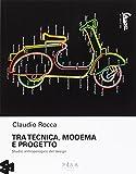 Scarica Libro Tra tecnica moderma e progetto Studio antropologico del design (PDF,EPUB,MOBI) Online Italiano Gratis