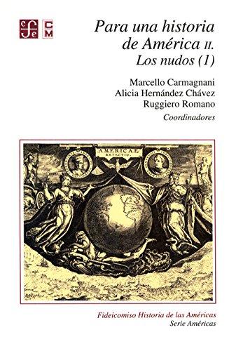 Para una historia de América, II. Los nudos (1) (Serie Américas) (Spanish Edition)