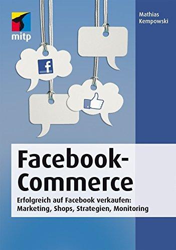 Facebook-Commerce: Erfolgreich auf Facebook verkaufen: Marketing, Shops, Strategien, Monitoring (mitp Business)