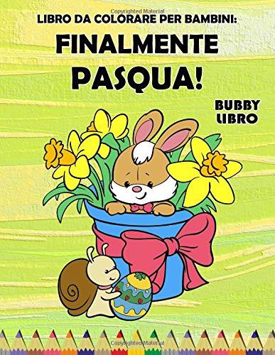 Libro Da Colorare Per Bambini: Finalmente Pasqua!: Un bel libro da colorare per ragazzi e ragazze dai 3 ai 6 anni, stampa grande, XXL, 114 pagine