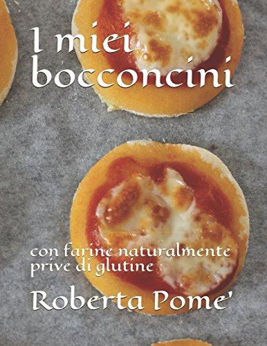 I miei bocconcini: con farine naturalmente prive di glutine di Roberta Pome'