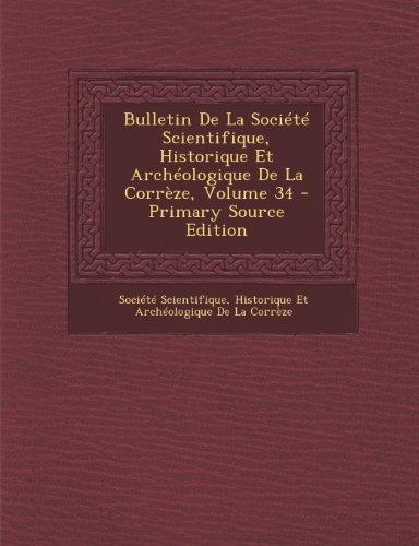 Bulletin de La Societe Scientifique, Historique Et Archeologique de La Correze, Volume 34