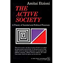 Active Society: A Theory of Societal and Political Processes by Amitai Etzioni (1971-06-30)