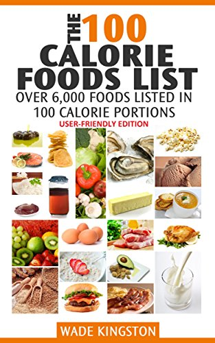 The 100 Calorie Foods List User Friendly Edition 6000 Foods