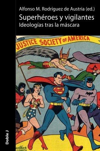 Superhéroes y vigilantes: ideologías tras la máscara
