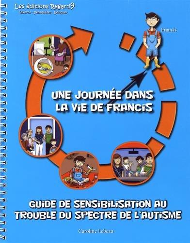 Guide de sensibilisation au trouble du spectre de l'autisme : Une journée dans la vie de Francis