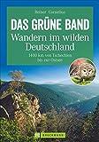 Das Grüne Band ? Wandern im wilden Deutschland: 1400 km von Tschechien bis zur Ostsee (Erlebnis Wandern) - Reiner Cornelius