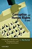 Corruption and Human Rights in India: Comparative Perspectives on Transparency and Good Governance: Comparative Perspectives On Transparency and Good Goernance