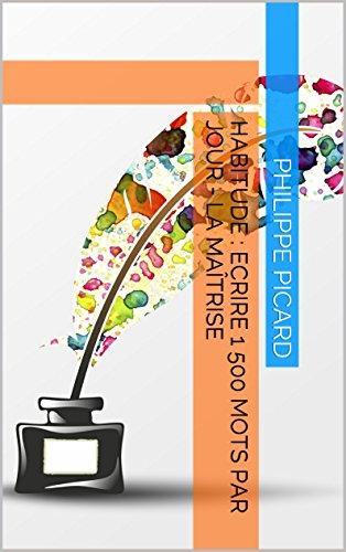 Habitude : Ecrire 1 500 Mots par Jour - La Maîtrise (Memo Rapide Kindle) par Philippe PICARD