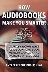 Everyone knows that reading makes you smarter. But did you know listening to Audiobooks doesn't just make you smarter, it makes you smarter, quicker, and increases your intellect and recall as well?If you want to discover why audiobooks are the comin...
