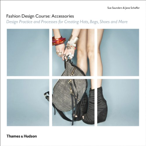 Fashion Design Course: Accessories: Design Practice and Processes for Creating Hats, Bags, Shoes and More