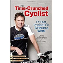 The Time-Crunched Cyclist: Fit, Fast, Powerful in 6 Hours a Week (Time-Crunched Athlete)