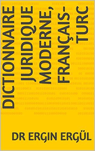 Dictionnaire Juridique Moderne, Français-Turc par Dr Ergin Ergül