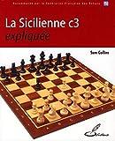 La Sicilienne C3 expliquée: Recommande par la Fédération Française des Echecs