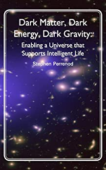 Dark Matter, Dark Energy, Dark Gravity: Enabling a Universe that Supports Intelligent Life by [Perrenod, Stephen]