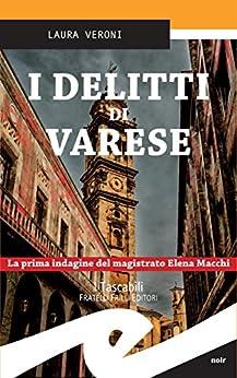 I delitti di Varese. La prima indagine del magistrato Elena Macchi di [Laura Veroni]
