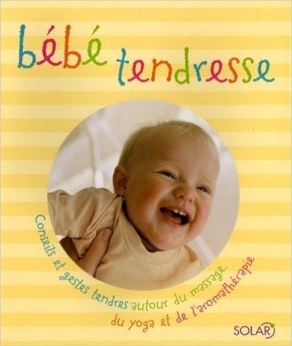 Bébé tendresse : Conseils et gestes tendres autour du massage, du yoga et de l'aromathérapie de Sheena Meredith,Tina Lam,Clare Mundy ( 18 octobre 2006 )