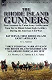 The Rhode Island Gunners: Four Accounts by Union Army Artillerymen from the 1st Rhode Island Light Artillery During the American Civil War-Battery D, ... Narratives of the Rhode Island Soldie