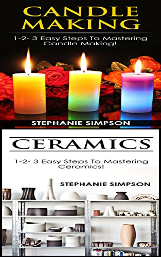 Candle Making & Ceramics: 1-2-3 Easy Steps To Mastering Candle Making! & 1-2-3 Easy Steps To Mastering Ceramics! (Candle Making, Pottery, Ceramics, Jewelry, Scrapbooking Book 1) (English Edition) - Keramik-soap