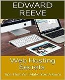 Web Hosting Secrets: Tips That Will Make You A Guru (English Edition)