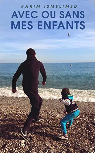 AVEC OU SANS MES ENFANTS par  Karim ISMELIMED
