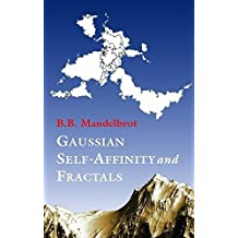 Gaussian Self-Affinity and Fractals: Globality, the Earth, 1/F Noise, and R/S (Selected Works of Benoit B. Mandelbrot) by Benoit B. Mandelbrot (2001-12-14)