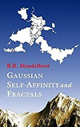 Gaussian Self-Affinity and Fractals: Globality, The Earth, 1/f Noise, and R/S (Selected Works of Benoit B. Mandelbrot) by Benoit Mandelbrot (2001-12-14)
