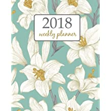 Weekly &  Planner 2018: Calendar Schedule Organizer Appointment Journal Notebook To do list and Action day 8 x 10 inch White Blue sky Lilly vintage.