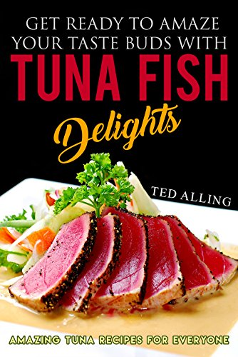 get-ready-to-amaze-your-taste-buds-with-tuna-fish-delights-amazing-tuna-recipes-for-everyone-english