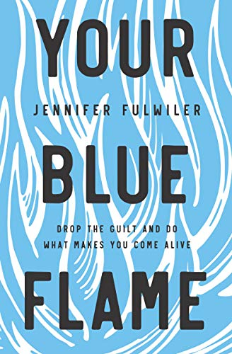 Your Blue Flame: Drop the Guilt and Do What Makes You Come Alive (English Edition)