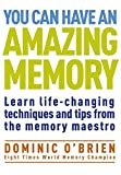 You Can Have an Amazing Memory: Learn Life-Changing Techniques and Tips from the Memory Maestro - Dominic O'Brien