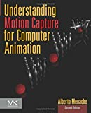 Understanding Motion Capture for Computer Animation (The Morgan Kaufmann Series in Computer Graphics) by Alberto Menache (2010-12-15)