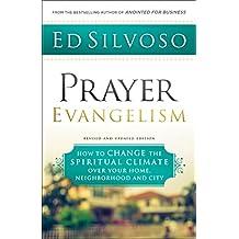 Prayer Evangelism: How to Change the Spiritual Climate over Your Home, Neighborhood and City (English Edition)