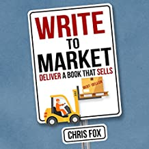 Write to Market: Deliver a Book That Sells: Write Faster, Write Smarter 3