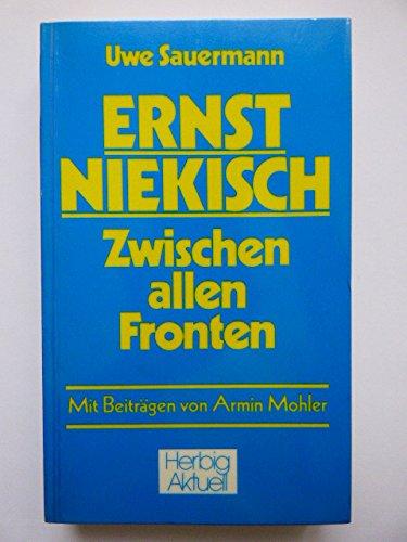 Ernst Niekisch. Zwischen allen Fronten. Mit einem bio-bibliographischen Anhang von Armin Mohler.