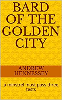 Bard of the Golden City: a minstrel must pass three tests (Solan Theatre Series Book 3) by [Hennessey, Andrew]