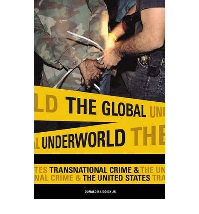 By Donald R Liddick, Jr. ( Author ) [ Global Underworld: Transnational Crime and the United States International and Comparative Criminology By Jul-2004 Hardcover