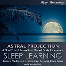 Astral Projection & Soul Travel, Learn Safe Out of Body Experience: Sleep Learning, Guided Meditation, Affirmations, Relaxing Deep Sleep