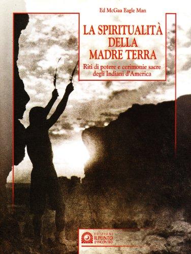 La spiritualità della madre terra. Riti di potere e cerimonie sacre degli indiani d'America (Saggezza pellerossa) por Ed McGaa