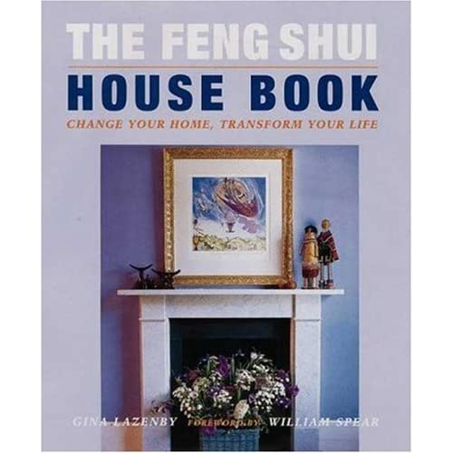 The Feng Shui House Book: Change your Home, Transform your Life by Gina Lazenby (1998-04-01)